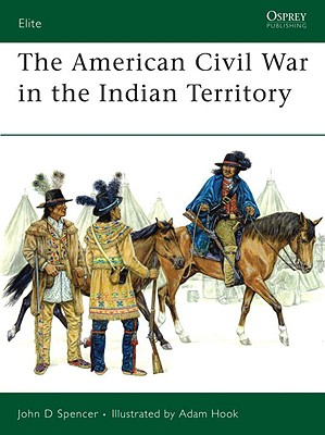 The American Civil War in Indian Territory By Spencer, John D./ Hook, Adam (ILT)